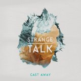 Cast Away Lyrics Strange Talk