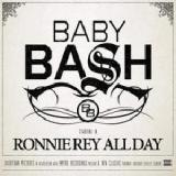 Ronnie Rey All Day Lyrics Baby Bash