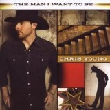 The Man I Want To Be Lyrics Chris Young