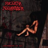 Condemned to Rot Lyrics Nuclear Aggressor