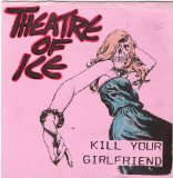 Kill Your Girlfriend Lyrics Theatre Of Ice