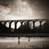 Wait Less Suspense Lyrics Lung