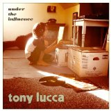 Under The Influence Lyrics Tony Lucca