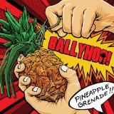 Pineapple Grenade Lyrics Ballyhoo!