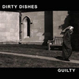 Guilty Lyrics Dirty Dishes