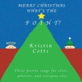 Merry Christmas What's the Point Lyrics Kristin Cotts