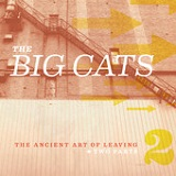 The Ancient Art of Leaving: Two Parts Lyrics The Big Cats
