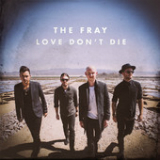 Love Don't Die (Single) Lyrics The Fray