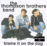 Blame It On The Dog Lyrics Thompson Brothers