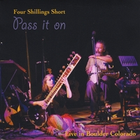 Pass It On - Live in Boulder, Colorado Lyrics Four Shillings Short