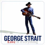 Love Is Everything Lyrics George Strait