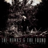 I've Killed a Man Too Lyrics The Hawks & the Found
