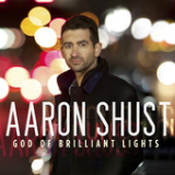 God of Brilliant Lights (Single) Lyrics Aaron Shust