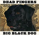 Big Black Dog Lyrics Dead Fingers