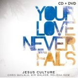 Your Love Never Fails Lyrics Jesus Culture