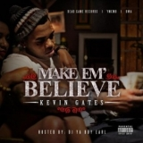 Make 'Em Believe Lyrics Kevin Gates