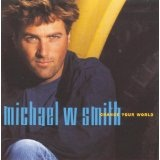 Change Your World Lyrics Michael W. Smith