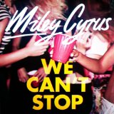 We Can't Stop (Single) Lyrics Miley Cyrus