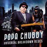 Universal Breakdown Blues Lyrics Popa Chubby