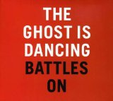 Battles On Lyrics The Ghost Is Dancing