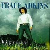 Big Time Lyrics Trace Adkins