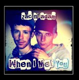 When I Met You Lyrics zac n' adam