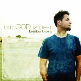 Our God Is Near Lyrics Brenton Brown