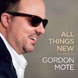 All Things New Lyrics Gordon Mote