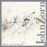 Music and Its Double Lyrics John Zorn