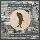No Matter How Narrow Lyrics The Republic Of Wolves