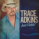 Just Fishin' (Single) Lyrics Trace Adkins