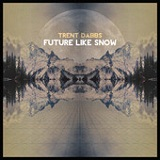 Future Like Snow Lyrics Trent Dabbs