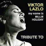 My Name Is Billie Holiday Lyrics Viktor Lazlo