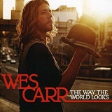 The Way The World Looks Lyrics Wes Carr