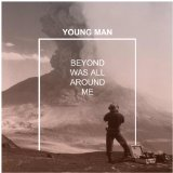 Beyond Was All Around Me Lyrics Young Man