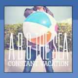 Constant Vacation Lyrics A B & The Sea