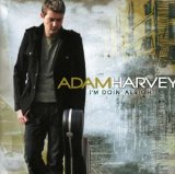 I'm Doin' Alright Lyrics Adam Harvey