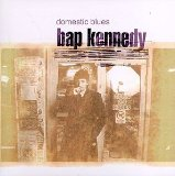 Domestic Blues Lyrics Bap Kennedy