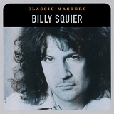Classic Masters: Billy Squier Lyrics Billy Squier
