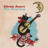The Wanting Lyrics Glenn Jones