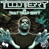 Todd Terry vs That Trap Shitt Lyrics Todd Terry