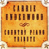 Country Piano Tribute Lyrics Carrie Underwood