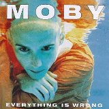 Everything Is Wrong Lyrics Moby