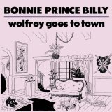 Wolfroy Goes To Town Lyrics Bonnie Prince Billy