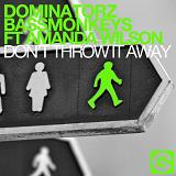 Don't Throw It Away (Single) Lyrics Dominatorz & Bassmonkeys