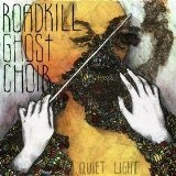 Quiet Light Lyrics Roadkill Ghost Choir