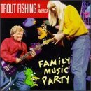 Family Music Party Lyrics Trout Fishing In America