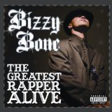 Greatest Rapper Alive Lyrics Bizzy Bone