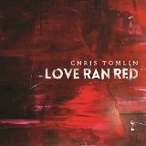 Love Ran Red Lyrics Chris Tomlin