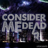 Up in Lights (EP) Lyrics Consider Me Dead